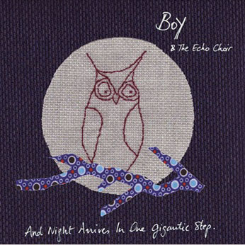 Boy & the Echo Choir - And Night Arrives in One Gigantic (...)