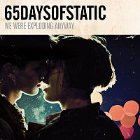 65 Days of Static - We Were Exploding Anyway