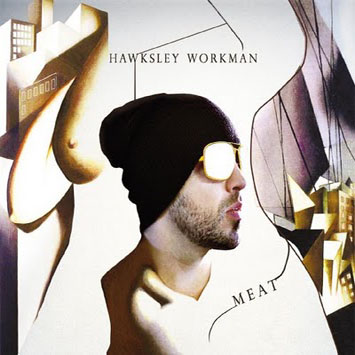 Hawksley Workman - Milk / Meat