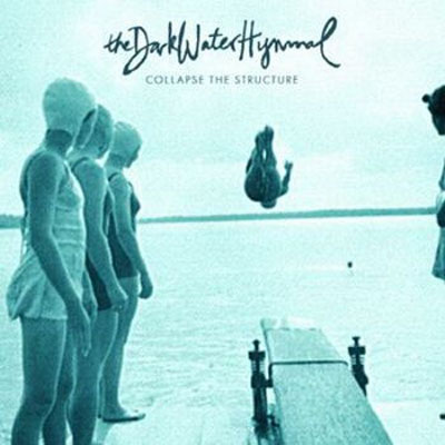 The Dark Water Hymnal - Collapse The Structure
