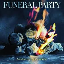 Funeral Party - Golden Age of Nowhere