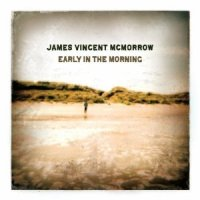 James Vincent Mc Morrow - Early In The Morning