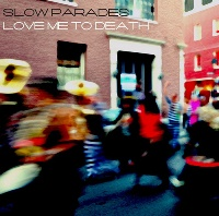 Slow Parades - Love Me To Death