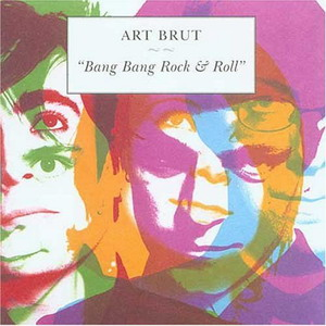 Art Brut : Bang Bang Rock 'n Roll