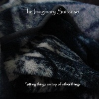 The Imaginary Suitcase - Putting Things On Top Of other Things