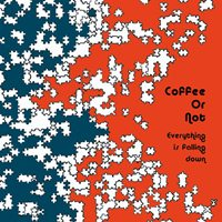 Coffee or Not - Everythig Is Falling Down