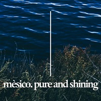 Mèsico - Pure and Shining