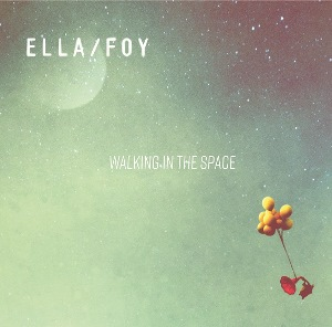 Ella/Foy - Walking In The Space