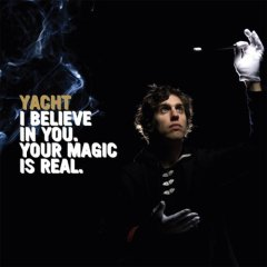Yacht - I Believe In You. Your Magic Is Real