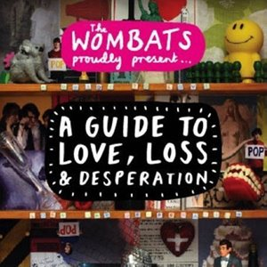 The Wombats - Proudly Present A Guide To Love, Loss & Desperation