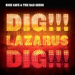 Nick Cave and The Bad Seeds - Dig Lazarus Dig