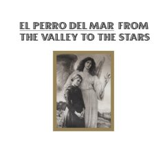 El Perro Del Mar - From The Valley To The Stars