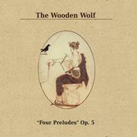 The Wooden Wolf - Four Preludes Op.5