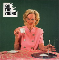 Kill the Young : Kill the Young