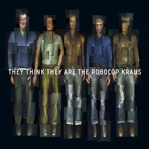 The Robocop Kraus : They Think They Are The Robocop Kraus